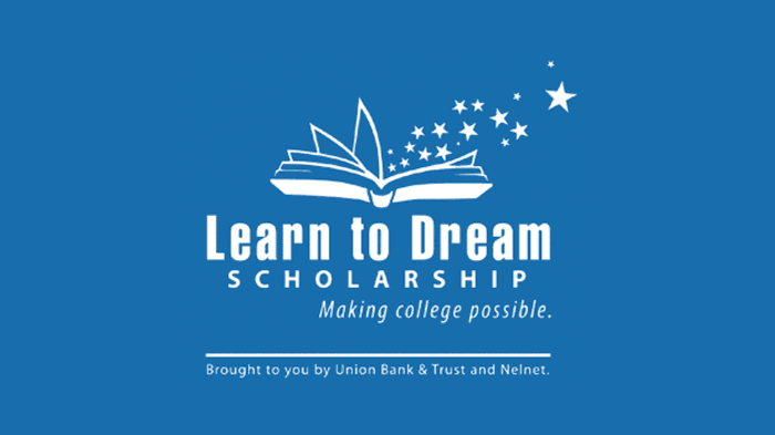 Learn to Dream Scholarship - Making College Possible - Brought to you by Union Bank & Trust and Nelnet